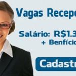 Vagas para Recepcionista: (6 horas por dia) Salário R$1.350,77