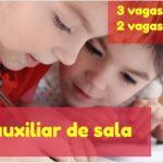5 VAGAS PARA AUXILIAR DE SALA- função de Auxiliar  Educação Infantil.