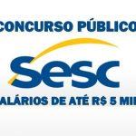 Concurso Público Sesc  – Edital divulgado! Salários de até 5 mil!