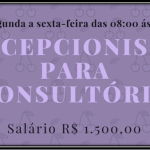 CONTRATA-SE RECEPCIONISTA VAGAS PARA CONSULTÓRIO – SEGUNDA À SEXTA DAS 08:00 ÀS 18:00