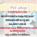 Contrata-se recepcionista Pet Shop. Salário 1.200,00 + Benefícios / Não é necessário experiência!