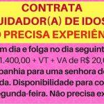 CONTRATO CUIDADOR(A) DE IDOSA COM URGÊNCIA – SALÁRIO R$ 1.400,00  R$ 20,00 ao dia + BENEFÍCIOS