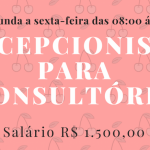 CONTRATA 3 RECEPCIONISTA PARA CONSULTÓRIO – SEGUNDA À SEXTA 08:00 ÀS 18:00