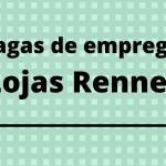 Renner abrirá vagas de emprego para diversos estados no (6) ; Saiba como concorrer